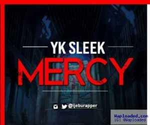 Yk Sleek - Mercy (Prod. Mr BEE)